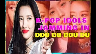 K-POP IDOLS JAMMING IN BLACKPINK'S DDU DU DDU DU|UPDATED