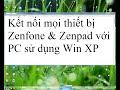 Kết nối mọi thiết bị Zenfone&Zenpad với PC sử dụng Win XP thumbnail