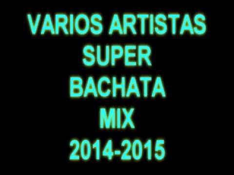 Varios Artistas Bachateros - SUPER BACHATA MIX 2014-2015