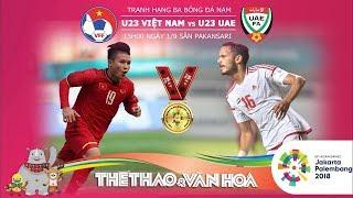 Trực Tiếp U23 Viet Nam vs U23 UAE - Trước Giờ Tranh Giải 3 Bóng Đá Nam Asiad 2018