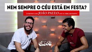 Nem sempre o céu está em festa? ft. Céu na Terra Movement (João Paulo) | Eleve TV