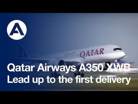 Qatar Airways A350 XWB: lead up to the first delivery