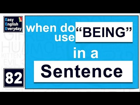 "How to Use the word ""being"" correctly in English 