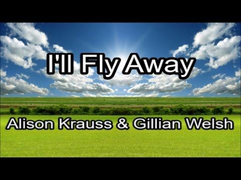 Ill Fly Away  Alison Krauss & Gillian Welsh Lyrics