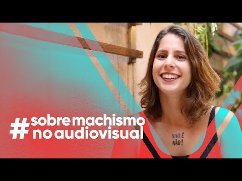 Sobre machismo no audiovisual - Ana Rios | SOBRE ELAS |