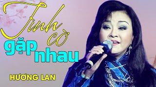 TÌNH CỜ GẶP NHAU - Hương Lan