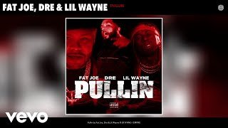 Fat Joe, Dre, Lil Wayne - Pullin (Audio)