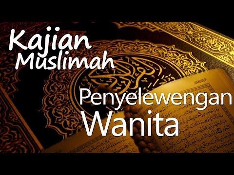 Kajian Muslimah : Penyelewengan Wanita - Ustadz Muflih Safitra