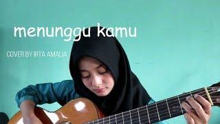 MENUNGGU KAMU - COVER BY IRTA AMALIA