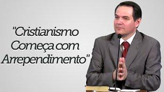 """""""Cristianismo Começa com Arrependimento"""" - Sérgio Lima"""