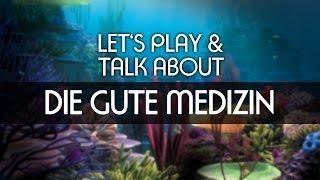Lets Play & Talk About - Die Gute Medizin [deutsch] [FullHD]