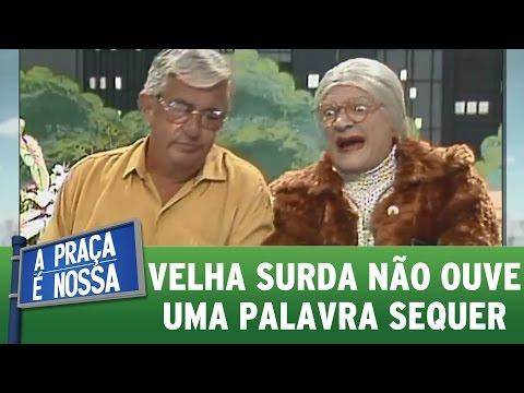 Velha Surda enfurece todo mundo com sua petulância | Praça Retrô (12/01/17)