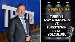 Teke Tek Özel - 5 Mart 2017 (Türkiye Uzay Ajansı'nın  ve Türkiye'nin Uzay yolculuğu)