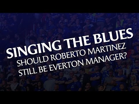 #1 Singing The Blues - Should Roberto Martinez Still Be Everton Manager?