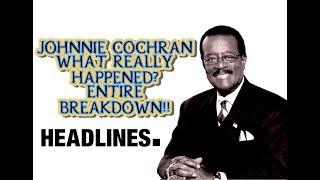 JOHNNIE COCHRAN- WHAT REALLY HAPPENED ENTIRE BREAKDOWN!!