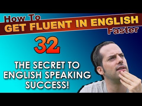 32 – The secret to English speaking success! – How To Get Fluent In English Faster