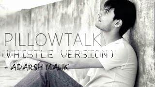 PILLOWTALK (WHISTLE VERSION) - ADARSH MALIK