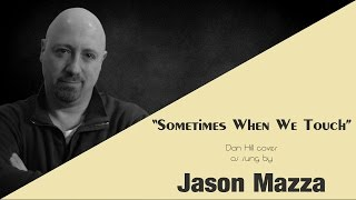 """SOMETIMES WHEN WE TOUCH"" - Dan Hill cover by Jason Mazza"