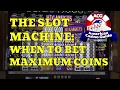 Slot Machines - When to Bet Maximum Coins