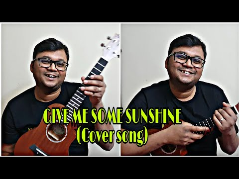 GIVE ME SOME SUNSHINE SONG (COVER) By Sohel | BANGLADESH