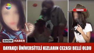 Dayakçı üniversiteli kızların cezası belli oldu
