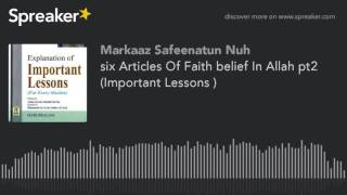 six Articles Of Faith belief In Allah pt2 (Important Lessons )
