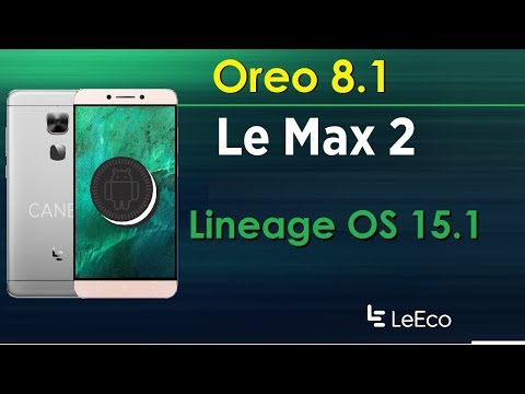 How to Install Android Oreo 8.1 in LeEco Le Max 2(Lineage OS 15.1 Stable Update)ROM