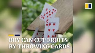 Boy in China can cut fruits by throwing cards