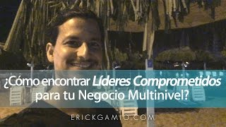 Cómo Encontrar Líderes Comprometidos para Tu Equipo (Marketing Multinivel)