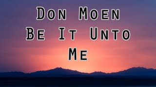 Don Moen - Be It Unto Me