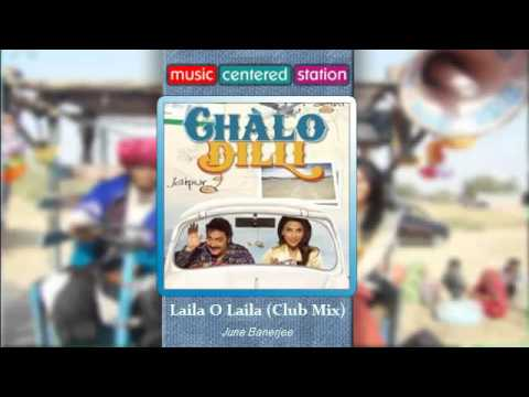Laila O Laila (Club Mix) - Chalo Dilli - June Banerjee