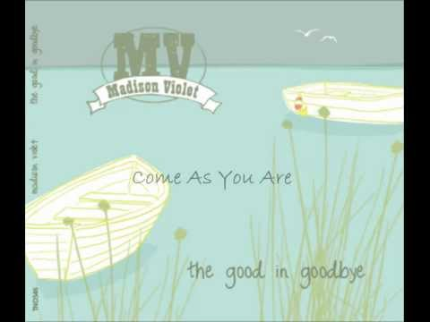 Madison Violet - Come As You Are