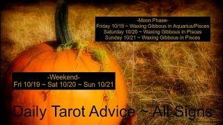 10/19 ~ 10/20 ~ 10/21 Weekend Tarot Advice ~ All Signs
