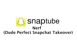 SnapTube #187 - NERF (Dude Perfect Snapchat Takeover)
