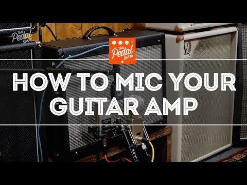 That Pedal Show – How To Mic Your Guitar Amp: Mic Types, Positions & All That Stuff
