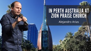 Pastor Alejandro Arias, Revival in Perth Australia @ Zion Praise Church
