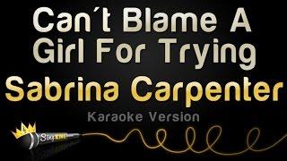 Download Lagu Sabrina Carpenter - Can't Blame A Girl For Trying (Karaoke Version) Gratis STAFABAND