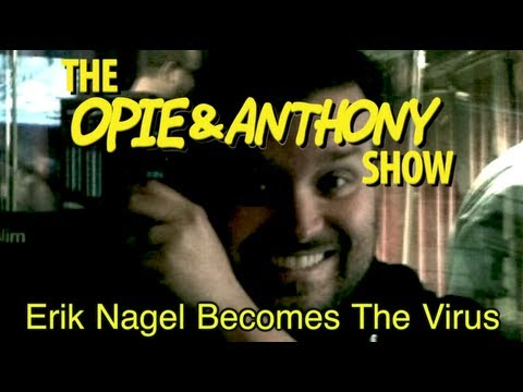 Opie & Anthony: Erik Nagel Becomes The Virus (10/05-10/06/09)