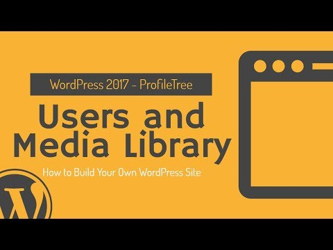 WordPress Users & Media Library - WordPress Tutorial 2017 How to build your own wordpress website