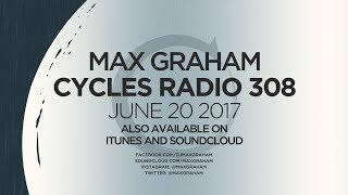 Max Graham presents Cycles Radio 308 June 20 2017