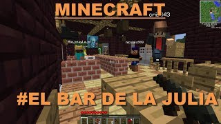 GamesOfBastards - Minecraft #El bar de la Julia-