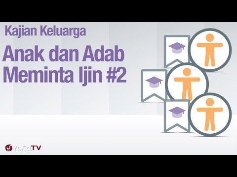 Fiqih Pendidikan Anak: Anak dan Adab Meminta Ijin Bagian 2 - Ustadz Abdullah Zaen, MA