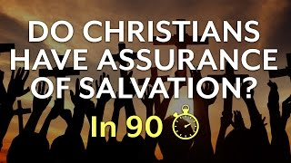 Do Christians Have Assurance of Salvation? (In 90 seconds)