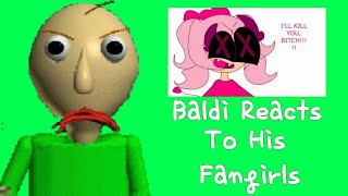 Baldi Reacts To His Fangirls || Baldi's Basics in Education and Learning (CRINGE)