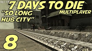 "7 Days to Die Alpha 10.4 Multiplayer Gameplay / Let's Play (S-6) -E08- ""So Long Hub City"""