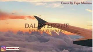 DALAN LIYANE ™HENDRA KUMBARA™  COVER BY FAJAR MAULANA