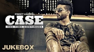 Preet Harpal: Case (Full Album) Audio Songs | Jukebox | Latest Punjabi Songs 2016