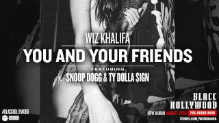 Wiz Khalifa - You And Your Friends Ft. Ty Dolla $ign & Snoop Dogg