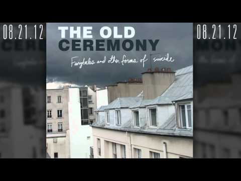 "The Old Ceremony - ""Fairytales and Other Forms of Suicide"""