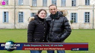Émilie Dequenne, in love, vit une belle  aventure avec son mari Michel Ferracci